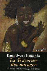 Kama Sywor Kamanda - La traversée des mirages.