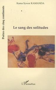Kama Sywor Kamanda - Le sang des solitudes.