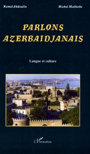 Kamal Abdoulla et Michel Malherbe - Parlons azerbaïdjanais - Langue et culture.