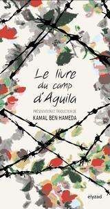 Kamal Ben Hameda - Le livre du camp d'Aguila - La parole de Mnefi.