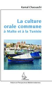 Kamal Chaouachi - La culture orale commune à Malte et à la Tunisie - Contribution anthropo-linguistique au long débat sur la nature de la langue maltaise.