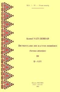 Kamal Naït-Zerrad - Dictionnaire des racines berbères - Tome 3, D - Gey, Formes attestées.