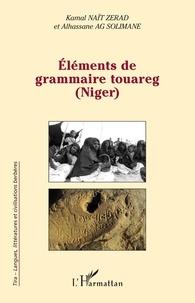 Kamal Naït-Zerrad et Alhassane Ag Solimane - Eléments de grammaire touareg (Niger).