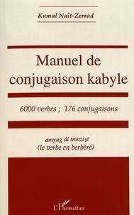 Kamal Naït-Zerrad - Manuel de conjugaison kabyle - 6000 verbes ; 176 conjugaisons.
