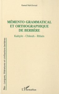 Kamal Naït-Zerrad - Mémento grammatical et orthographique de Berbère - Kabyle - Chleuh - Rifain.