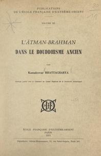Kamaleswar Bhattacharya - L'ātman-brahman dans le bouddhisme ancien.