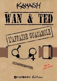 Kamash Kamash - Wan & Ted - L'Affaire Guacamole.