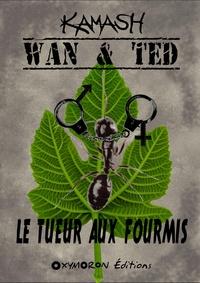 Kamash - Wan & Ted - Le Tueur Aux Fourmis.