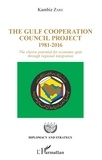 Kambiz Zare - The Gulf Cooperation Council Project - 1981-2016 - The elusive potential for economic gain through regional integration.