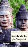 Kambodscha fürs Handgepäck - Geschichten und Berichte - Ein Kulturkompass.