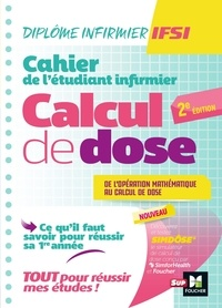 Kamel Abbadi - Cahier de l'étudiant infirmier - Ce qu'il faut savoir en première année : de l'opération mathématique au calcul de dose.