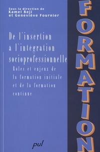 Kamel Béji et Geneviève Fournier - De l'insertion à l'intégration socioprofessionnelle - Rôles et enjeux de la formation initiale et de la formation continue.