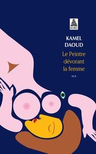 Kamel Daoud - Le Peintre dévorant la femme.