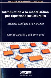 Kamel Gana et Guillaume Broc - Introduction à la modélisation par équations structurales - Manuel pratique avec lavaan.