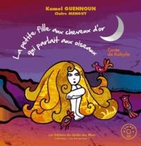 Kamel Guennoun - La petite fille aux cheveux d'or qui parlait aux oiseaux. 1 CD audio
