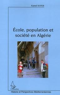 Kamel Kateb - Ecole, population et société en Algérie.