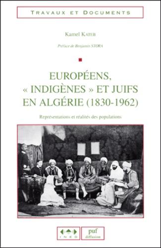 """Kamel Kateb - Européens, """"indigènes"""" et juifs en Algérie (1830-1962) - Représentations et réalités des populations."""