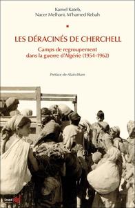 Kamel Kateb et Nacer Melhani - Les déracinés de Cherchell - Camps de regroupement dans la guerre d'Algérie (1954-1962).
