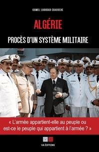 Ebooks gratuits et téléchargements de magazines Algérie, procès d'un système militaire  - L'armée appartient-elle au peuple, ou est-ce le peuple qui appartient à l'armée ? 9782360930838