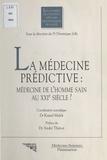 Kamel Malek et  Collectif - La médecine prédictive, médecine de l'homme sain au XXIe siècle ?.