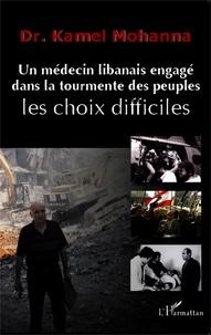 Kamel Mohanna - Un médecin libanais engagé dans la tourmente des peuples : les choix difficiles.