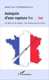 Kamel Smaïli et Mohamed Diouri - Autopsie d'une rupture française - Les Noirs et les Arabes : une chance pour la France.