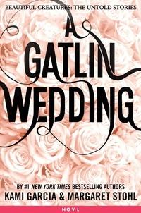 Kami Garcia et Margaret Stohl - A Gatlin Wedding.