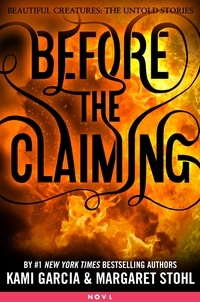 Kami Garcia et Margaret Stohl - Before the Claiming.