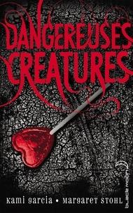 Kami Garcia et Margaret Stohl - Dangereuses Créatures.