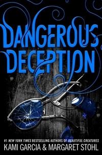 Kami Garcia et Margaret Stohl - Dangerous Deception.