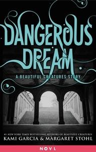 Kami Garcia et Margaret Stohl - Dangerous Dream: A Beautiful Creatures Story.