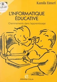 Kamila Eimerl et Michel Bacquès - L'informatique éducative - Cheminements dans l'apprentissage.