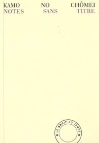 Kamo No Chômei - Notes sans titre - Mumyôshô : Propos sur les poètes et la poèsie.