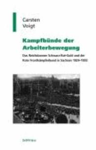 Kampfbünde der Arbeiterbewegung - Das Reichsbanner Schwarz-Rot-Gold und der Rote Frontkämpferbund in Sachsen 1924-1933.