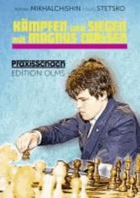 Kämpfen und Siegen mit Magnus Carlsen - Seine besten Schachpartien kommentiert von Adrian Mikhalchishin und Oleg Stetsko..