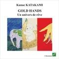 Kanae Katakami - Gold Hands - Un univers de rêve.