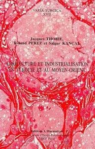 Kancal/thobie - Agriculture et industrialisation en turquie et au moyen-orient.