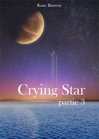 Kane Banway - Crying Star, Partie 3.