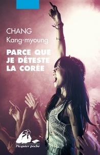 Kang-myoung Chang - Parce que je déteste la Corée.