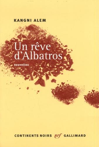 Kangni Alem - Un rêve d'Albatros.