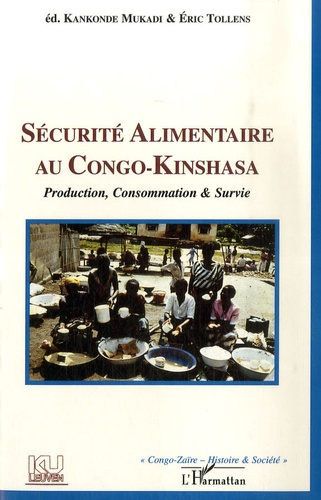 Kankonde Mukadi et Eric Tollens - Sécurité alimentaire au Congo-Kinshasa - Production, consommation et survie.