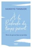 Kankyo Tannier - A la recherche du temps présent - Mettre du spirituel dans son présent.