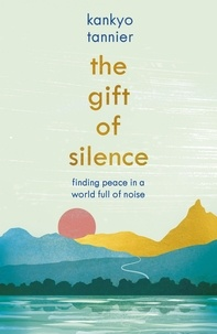 Kankyo Tannier - The Gift of Silence - Finding peace in a world full of noise.