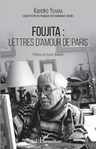 Kanoko Yuhara - Foujita : lettres d'amour de Paris.