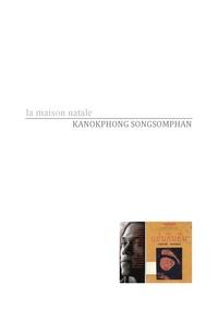 Kanokphong Songsomphan - La maison natale.