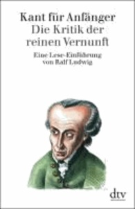 Kant für Anfänger - Die Kritik der reinen Vernunft.