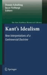 Dennis Schulting - Kant's Idealism - New Interpretations of a Controversial Doctrine.