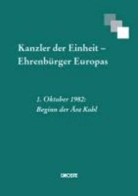 Kanzler der Einheit - Ehrenbürger Europas - 1. Oktober 1982: Beginn der Ära Kohl.