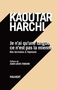 Kaoutar Harchi - Je n'ai qu'une langue, ce n'est pas la mienne - Des écrivains à l'épreuve.