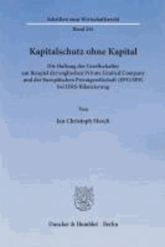Kapitalschutz ohne Kapital. - Die Haftung der Gesellschafter am Beispiel der englischen Private Limited Company und der Europäischen Privatgesellschaft (EPG/SPE) bei IFRS-Bilanzierung..